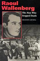Raoul Wallenberg : the man who stopped death