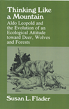 Thinking like a mountain : Aldo Leopold and the evolution of an ecological attitude toward deer, wolves, and forests