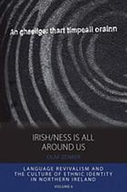 Irish/ness is all around us : language revivalism and the culture of ethnic identity in Northern Ireland