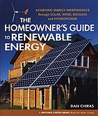 The homeowner's guide to renewable energy : achieving energy independence through solar, wind, biomass and hydropower