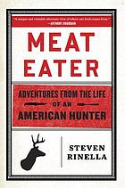 Meat eater : a natural history of an American hunter