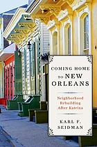 Coming home to New Orleans : neighborhood rebuilding after Katrina