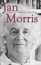 Jan Morris : around the world in eighty years : a tribute