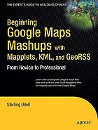 Beginning Google Maps mashups with mapplets, KML, and GeoRSS : from novice to professional