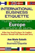 International business etiquette. Europe : what you need to know to conduct business abroad with charm and savvy