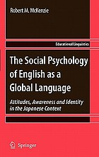 The social psychology of English as a global language : attitudes, awareness and identity in the Japanese context