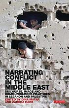 Narrating Conflict in the Middle East : Discourse, Image and Communications Practices in Lebanon and Palestine.