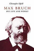 Max Bruch : his life and works
