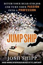 Jump ship : ditch your dead-end job and turn your passion into a profession