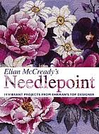 Elian McCready's needlepoint : 19 vibrant projects from Ehrman's top designer