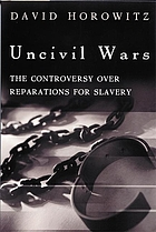 Uncivil wars : the controversy over reparations for slavery