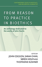 From reason to practice in bioethics : an anthology dedicated to the works of John Harris