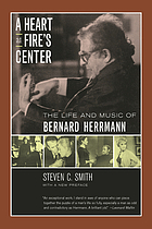 A heart at fire's centre : the life and music of Bernard Herrman