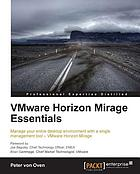 VMware Horizon Mirage essentials : manage your entire desktop environment with a single management tool--VM Horizon Mirage