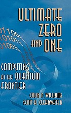 Ultimate zero and one : computing at the quantum frontier