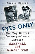 Eyes only : the top secret correspondence between Marshall and Eisenhower, 1943-45