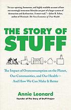 The story of stuff : how our obsession with stuff is trashing the planet, our communities, and our health--and a vision for change