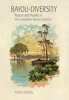 Bayou-diversity : nature and people in the Louisiana bayou country