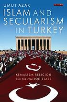 Islam and secularism in Turkey : Kemalism, religion and the nation state