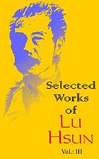 Selected works of Lu Hsun.
