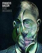 Francis Bacon : five decades