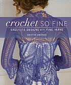 Crochet so fine : exquisite designs with fine yarns