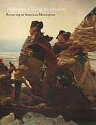 Washington crossing the Delaware : restoring an American masterpiece