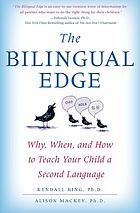 The bilingual edge : why, when, and how to teach your child a second language