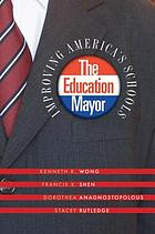 The education mayor : improving America's schools