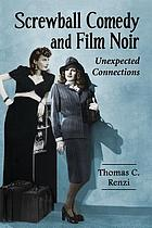 Screwball comedy and film noir : unexpected connections