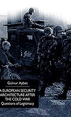 A European security architecture after the Cold War : questions of legitimacy