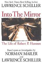 Into the mirror : the life of master spy Robert P. Hanson