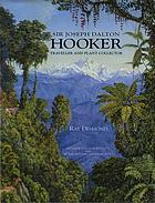 Sir Joseph Dalton Hooker : traveller and plant collector