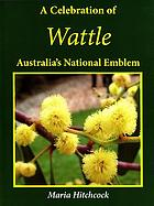 A celebration of wattle : Australia's national floral emblem