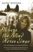 Where the blind horse sings : love and trust at an animal sanctuary