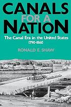 Canals for a nation : the canal era in the United States, 1790-1860