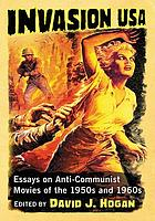 Invasion USA : essays on anti-communist movies of the 1950s and 1960s