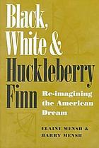 Black, white, and Huckleberry Finn : re-imagining the American dream