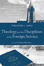 Theology and the disciplines of the foreign service : the world's potential to contribute to the church
