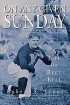On any given Sunday : a life of Bert Bell