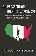 On persecution, identity & activism : aspects of the Italian-American experience from the late 19th century to today