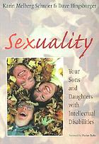 Sexuality : your sons and daughters with intellectual disabilities