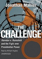 The challenge : [Hamdan v. Rumsfeld and the fight over presidential power]