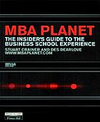 MBA planet : the insider's guide to the business school experience
