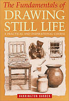 The fundamentals of drawing still life : a practical and inspirational course