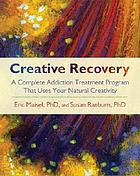 Creative recovery : a complete addiction treatment program that uses your natural creativity