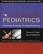 Last minute pediatrics : a concise review for the specialty boards