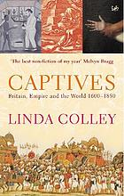 Captives : Britain, Empire and the world, 1600-1850
