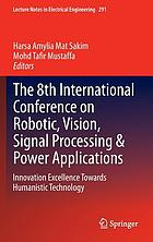 The 8th International Conference on Robotic, Vision, Signal Processing & Power Applications : innovation excellence towards humanistic technology