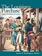 The Louisiana Purchase : a historical and geographical encyclopedia